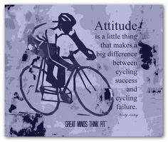 """#cycling #attitude #quote """"Attitude is a little thing that makes a big difference between cycling success and cycling failure."""" ~ Felicity Luckey"""