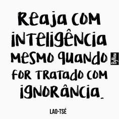 E na maioria das vezes, ser inteligente é ficar de boca fechada... #frases #inteligência #ignorância #instabynina
