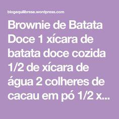 Brownie de Batata Doce 1 xícara de batata doce cozida 1/2 de xícara de água 2 colheres de cacau em pó 1/2 xícara de chocolate 70% picado 4 colheres de adoçante ou mel 1 xícara de farinha de amêndoas ou farinha de aveia 2 ovos 1 colher de chá de fermento em pó Coloque todos…