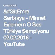 'Emre Sertkaya - Minnet Eylemem O Ses Türkiye Şampiyonu 02.02.2016 - YouTube