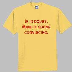 If in doubt make it sound convincing Funny T-shirt Funny Tshirts, Shirt Designs, Popular, Tees, Mens Tops, How To Make, T Shirt, Women, T Shirts