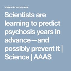 Scientists are learning to predict psychosis years in advance—and possibly prevent it | Science | AAAS