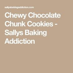Chewy Chocolate Chunk Cookies - Sallys Baking Addiction