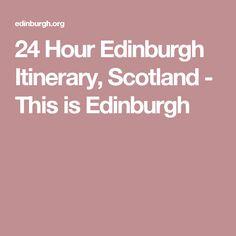 24 Hour Edinburgh Itinerary, Scotland - This is Edinburgh
