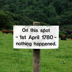 Funny Sign Picture - On this spot, 1st April 1780