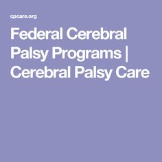Federal Cerebral Palsy Programs | Cerebral Palsy Care