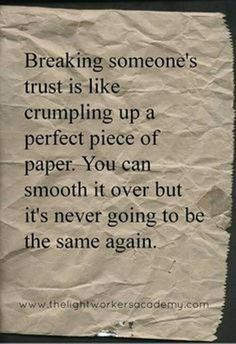 Breaking trust is like crumpling a perfect piece of paper
