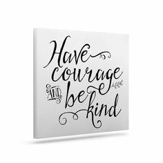 """Noonday Designs """"Have Courage And Be Kind"""" Black White Canvas Art"""