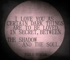 Pablo Neruda was the pen name and later on, legal name of the Chilean poet, diplomat and politician Neftalí Ricardo Reyes Basoalto. He chose his pen name after Czech poet Jan Neruda. In Neruda won the Nobel Prize for Literature. Pablo Neruda, Life Quotes Love, Me Quotes, Neruda Quotes, Qoutes, Dark Quotes, Gothic Quotes, Secret Love Quotes, Lovers Quotes