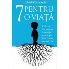 7 pentru o viata: cele mai importante lucruri pe care le poti face pentru copilul tau (ed. tiparita) Mai, Good To Know, Books, Libros, Book, Book Illustrations, Libri