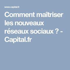Comment maîtriser les nouveaux réseaux sociaux ? - Capital.fr