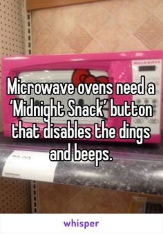 Microwave ovens need a 'Midnight Snack' button that disables the dings and beeps.