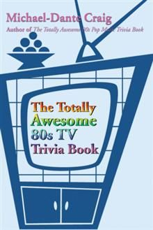 "The Totally Awesome 80s TV Trivia Book!    If you ever uttered the phrases ""Kiss My Grits"", ""I Pity the Fool"", ""Well, Isn't That Special?"" or ""Whatchutalkin'bout?"", then this is the perfect book for you! Take a trip back to the real Golden Age of Television: the 1980s!"