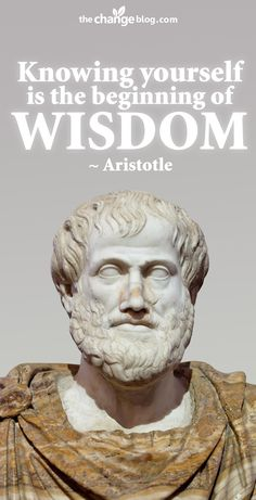 """""""Knowing yourself is the beginning of all wisdom."""" - Aristotle, greek philosopher, 384-322 BC"""