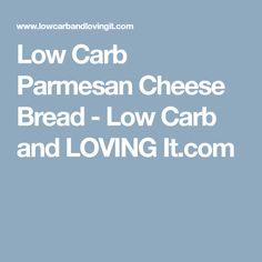 Low Carb Parmesan Cheese Bread - Low Carb and LOVING It.com