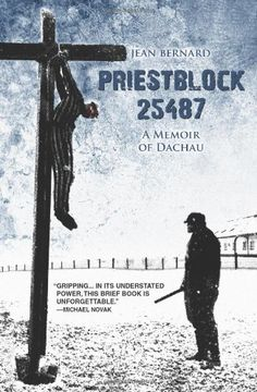 Priestblock 25487 : a memoir of Dachau by Jean Bernard, Deborah Lucas Schneider✓ Books And Tea, I Love Books, Good Books, Books To Read, My Books, Catholic Books, Religious Books, Roman Catholic, Catholic Priest