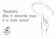"""""""Pandeiro não é absurdo mas é o meu nome""""  Meu nome é pandeiro, samba de Chico da Silva e Venâncio, sucesso na voz de Alcione (1977)"""