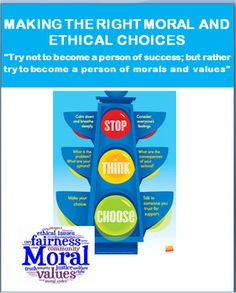 "This lesson addresses how we all have to ""stop, think and choose;"" to make a moral and ethical choice. The lesson discusses developing a moral compass, good choices and bad choices, asking yourself certain questions before making a choice of how to handle a situation, and assessing whether"