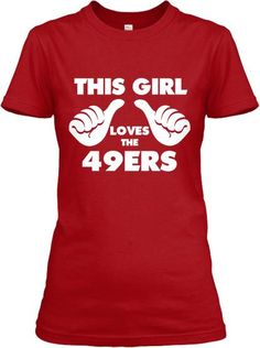 "Shirtfront Shirtback Shirtfrontbig Limited Edition - ""This Girl Loves The 49ers"" Tee Shirt. Supplies are limited, and these shirts won't last long, so get your shirt before they're gone. Show your 49ers pride and get into gear for this football season."