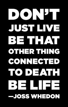 Be life. Joss Whedon RULES!