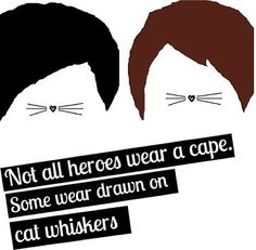 My heroes don't need capes, they just need to be themselves. That's enough for me