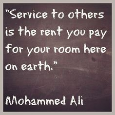 """""""Service to others is the rent you pay for your room here on earth.""""    Mohammed Ali    #quotes #motivation #inspiration"""