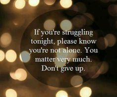 """If you're struggling tonight, please know you're not alone. You matter very much. (Remember: Keep going strong) Don't Give Up, Never Give Up, Familia Quotes, Myasthenia Gravis, Youre Not Alone, Never Alone, Just Dream, You Matter, My Demons"