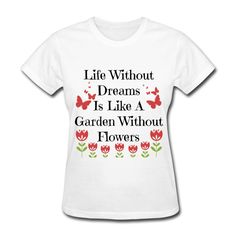 Life Without Dreams Is Like A Garden Without Flowers - Women's T-Shirt
