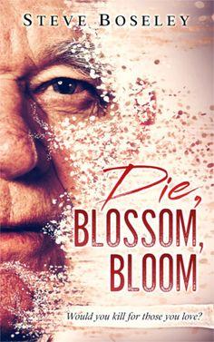 Author Steve Boseley Die, Blossom, Bloom cover