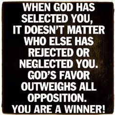 When God has selected you, nothing else matters.