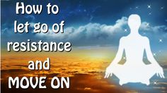 Abraham Hicks - How to let go of resistance and MOVE ON....no 3
