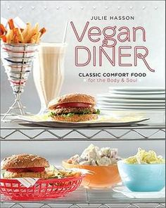 Vegan Diner by Julie Hasson. Comfort food.