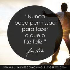 """PENSAMENTO DO DIA  E você, ainda espera por permissão para fazer o que o faz Feliz? Partilhe a sua experiência nos comentários.  QUOTE OF THE DAY IN ENGLISH: """"Never ask permission to do what makes you happy. - LUIS ALVES""""  #LuisAlvesFrases #Felicidade #Prosperidade #Sabedoria"""