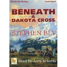 Click this pin to get BENEATH A DAKOTA CROSS, by Stephen Bly, (Fortunes Of The Black Hills Series, Book 1). Family saga western adventure novel.  In search of a new life out west, Brazos Fortune finds his family endangered by the very quest he hoped would save them. Read by Jerry Sciarrio. App. 7.1 Hrs. Rated G. CD/MP3 download. $9.99