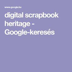 digital scrapbook heritage - Google-keresés