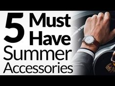 5 Must Have Summer Accessories For Men | Summertime Details To Up Your Casual Style