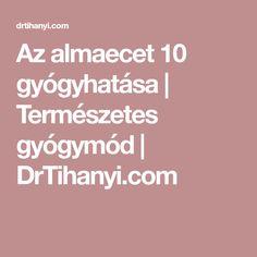 Az almaecet 10 gyógyhatása   Természetes gyógymód   DrTihanyi.com Health And Beauty, Food And Drink, Turmeric