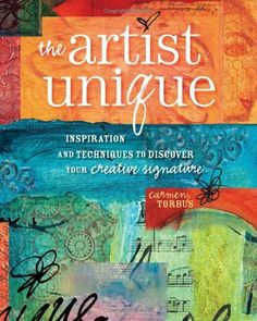 The Artist Unique: Discovering Your Creative Signature Through Inspiration and Techniques by Carmen Torbus. $17.73. Author: Carmen Torbus. Publisher: North Light Books (May 23, 2011). Publication: May 23, 2011. Save 29% Off!