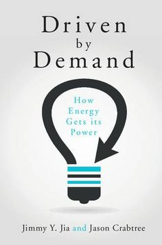 COMING SOON - Availability: http://130.157.138.11/record= Driven by Demand: How Energy Gets its Power / Jimmy Y. Jia and Jason Crabtree