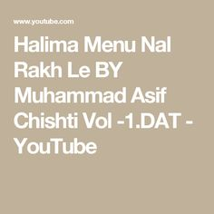 Halima Menu Nal Rakh Le BY Muhammad Asif Chishti Vol -1.DAT - YouTube