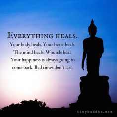 Everything Heals. Bad Times Don't Last. - Tiny Buddha