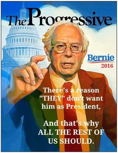 "The Progressive | There's a reason ""THEY"" don't want him as President, and that's why ALL THE REST OF US SHOULD!"