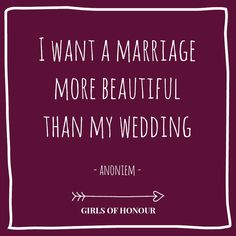 I want a marriage more beautiful than my wedding. // #quote // #huwelijk // Girls of honour