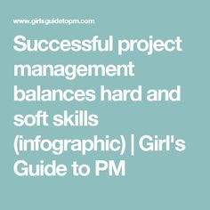 Successful project management balances hard and soft skills (infographic)   Girl's Guide to PM
