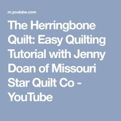 The Herringbone Quilt: Easy Quilting Tutorial with Jenny Doan of Missouri Star Quilt Co - YouTube