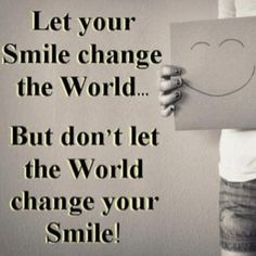 Smile, It Increases your face value. Smile and see the difference in your life.