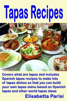 Tapas Recipes: Covers what are tapas and includes Spanish tapas recipes to make lots of tapas dishes so that you can build your own tapas menu based on Spanish tapas and other world tapas ideas by Elisabetta Parisi, http://www.amazon.com/dp/B005KLTCEY/ref=cm_sw_r_pi_dp_4M.Urb1E2MSY0