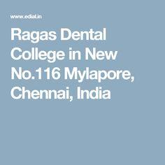 Ragas Dental College in New No.116 Mylapore,  Chennai, India