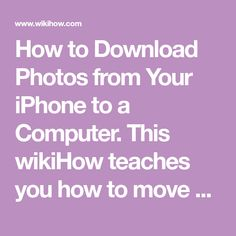 How to Download Photos from Your iPhone to a Computer. This wikiHow teaches you how to move photos from your iPhone onto a Windows or Mac computer. You can do this by using your respective computer's built-in Photos application, or you can...