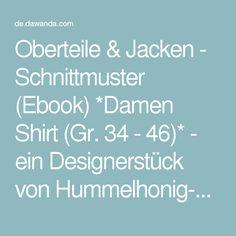 Oberteile & Jacken - Schnittmuster (Ebook) *Damen Shirt (Gr. 34 - 46)* - ein Designerstück von Hummelhonig-com bei DaWanda